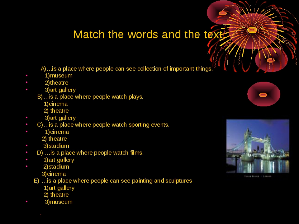 Match the words and the text. A)…is a place where people can see collection o...