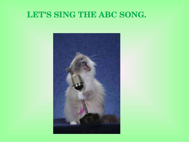 LET'S SING THE ABC SONG.