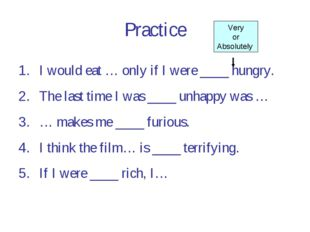 Practice I would eat … only if I were ____ hungry. The last time I was ____ u
