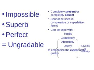 Impossible Superb Perfect = Ungradable Completely present or completely absen