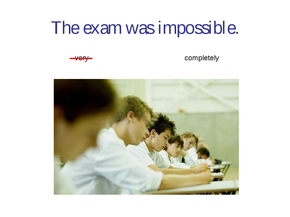 The exam was impossible. completely very