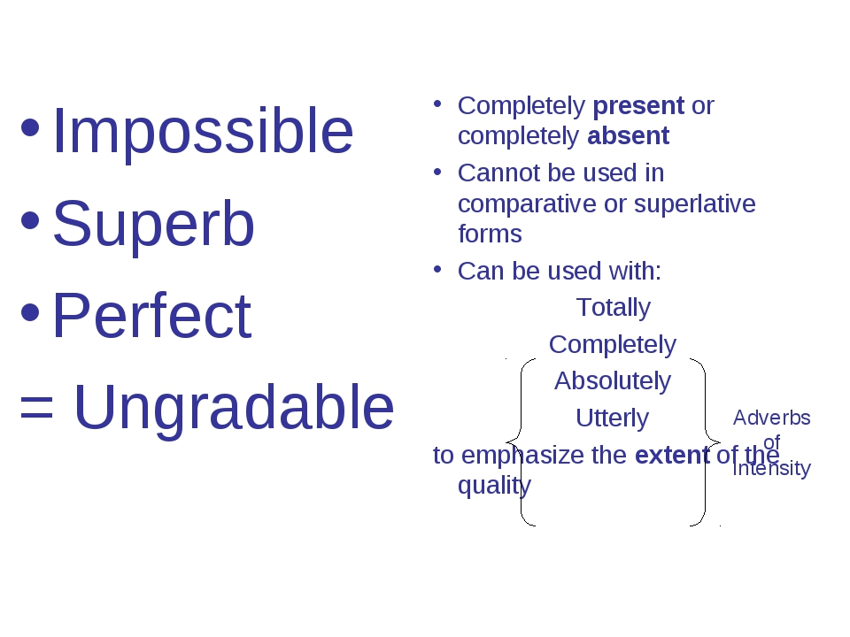 Impossible Superb Perfect = Ungradable Completely present or completely absen...