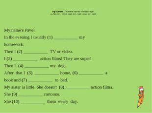 Упражнение 3. Вставьте глаголы в Present Simple. go, like, love, watch, re