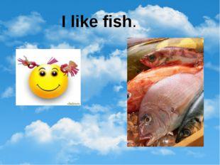 I like fish.