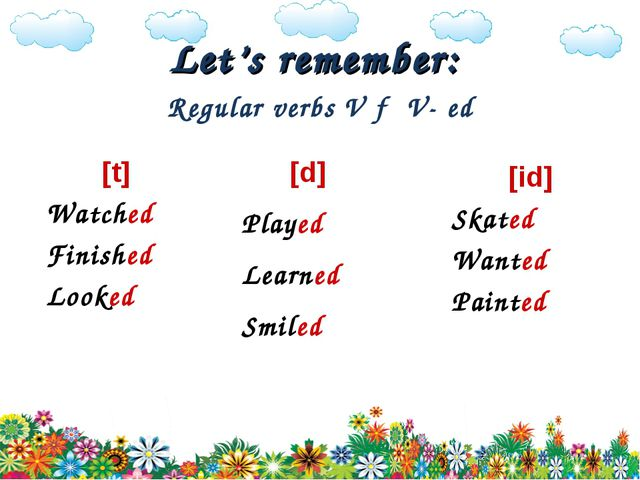 Let's remember: Regular verbs V → V- ed [t] Watched Finished Looked [id] Skat...