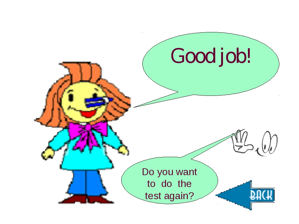 Good job! Do you want to do the test again?