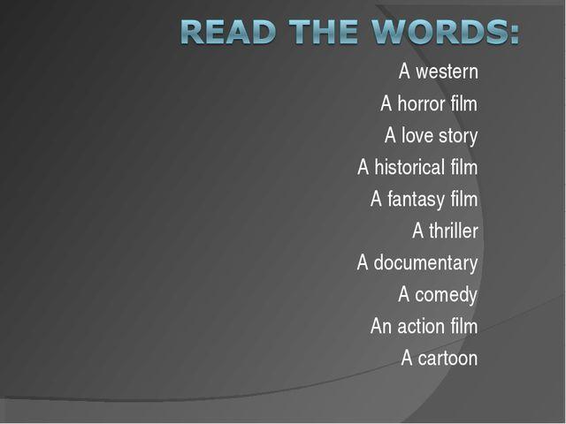 A western A horror film A love story A historical film A fantasy film A thril...