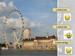 London Zoo London Eye London Bridge