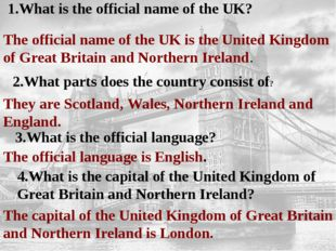 1.What is the official name of the UK? The official name of the UK is the Un