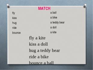 fly kiss hug ride bounce a ball a bike a teddy bear a doll a kite fly a kite