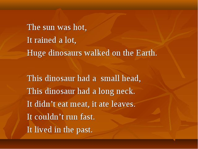 The sun was hot, It rained a lot, Huge dinosaurs walked on the Earth. This di...