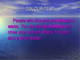 COLOUR TEST 		People who like pink are kind and warm. You are always friendly
