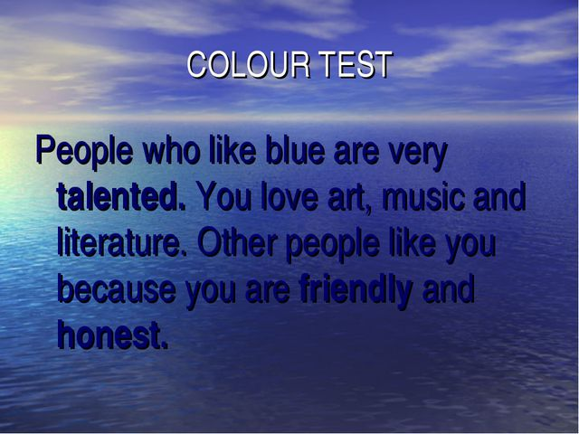 COLOUR TEST People who like blue are very talented. You love art, music and l...