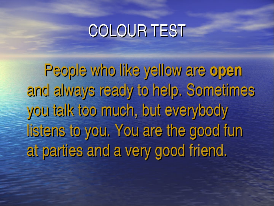 COLOUR TEST 		People who like yellow are open and always ready to help. Somet...