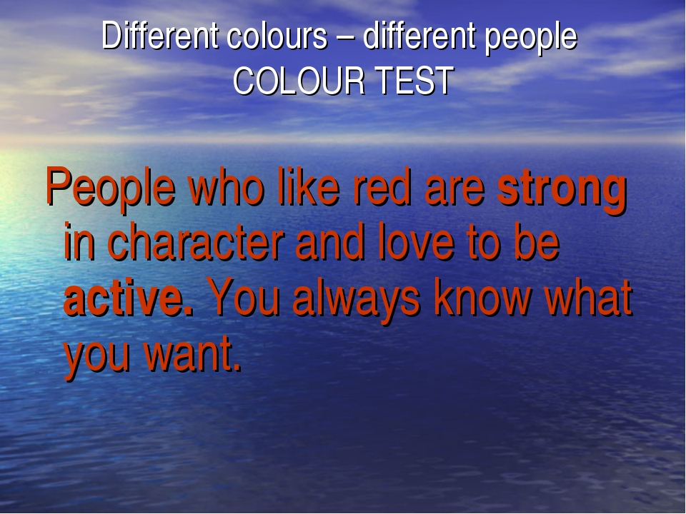 Different colours – different people COLOUR TEST People who like red are stro...