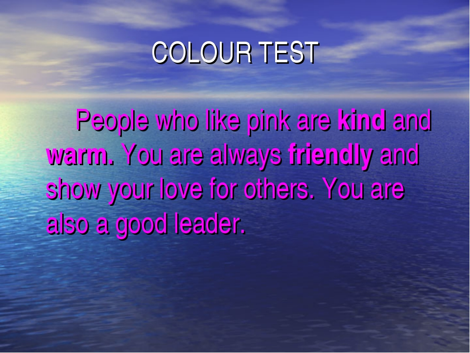 COLOUR TEST 		People who like pink are kind and warm. You are always friendly...