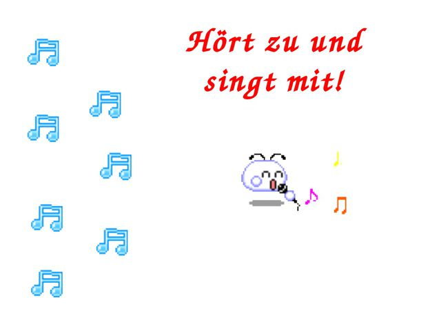 Hört zu und singt mit!