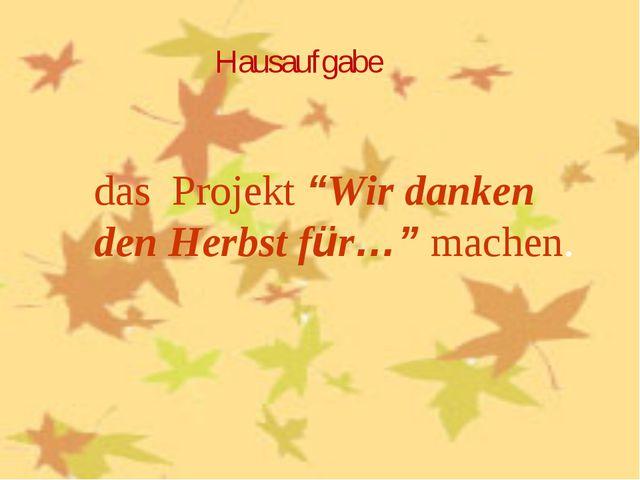 """Hausaufgabe das Projekt """"Wir danken den Herbst für…"""" machen."""