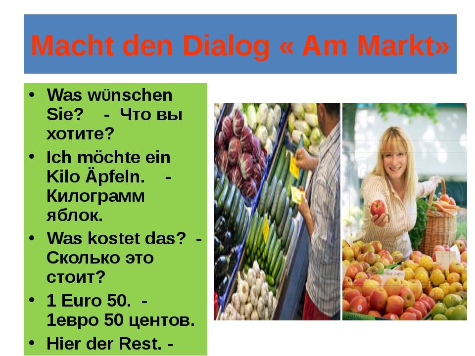 Macht den Dialog « Am Markt» Was wÜnschen Sie? - Что вы хотите? Ich möchte ei...