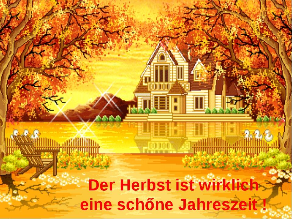 Der Herbst ist wirklich eine schőne Jahreszeit !