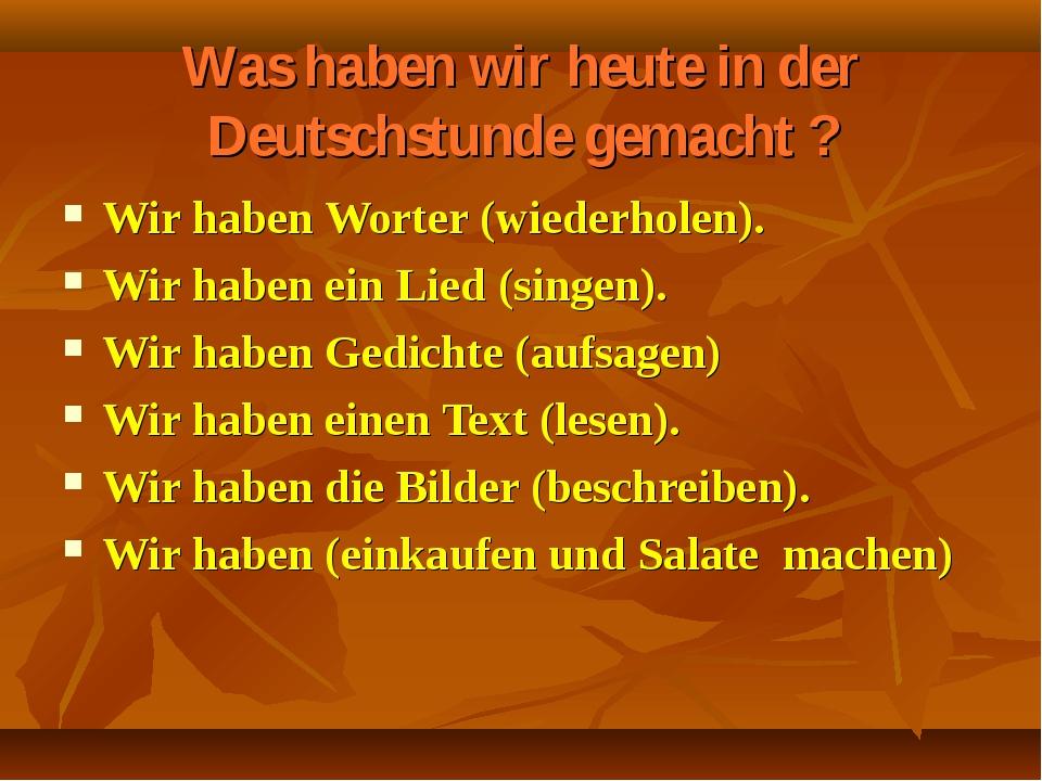 Was haben wir heute in der Deutschstunde gemacht ? Wir haben Worter (wiederho...