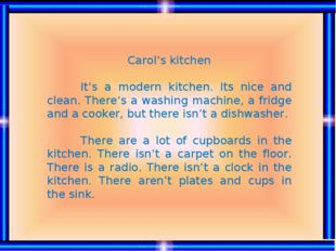 Carol's kitchen 	It's a modern kitchen. Its nice and clean. There's a washing