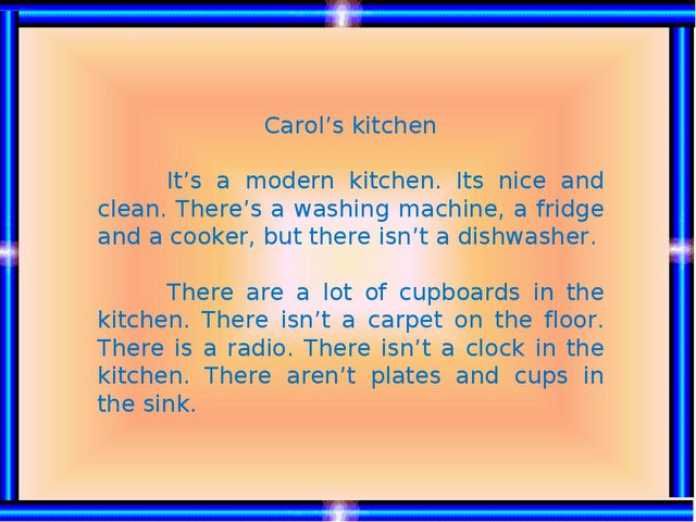 Carol's kitchen 	It's a modern kitchen. Its nice and clean. There's a washing...