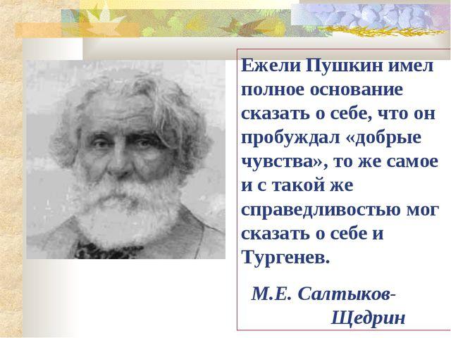 Ежели Пушкин имел полное основание сказать о себе, что он пробуждал «добрые ч...