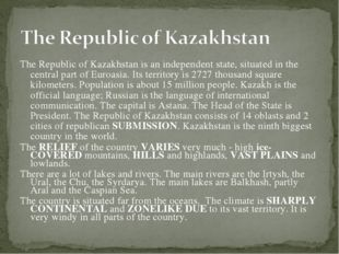 The Republic of Kazakhstan is an independent state, situated in the central p