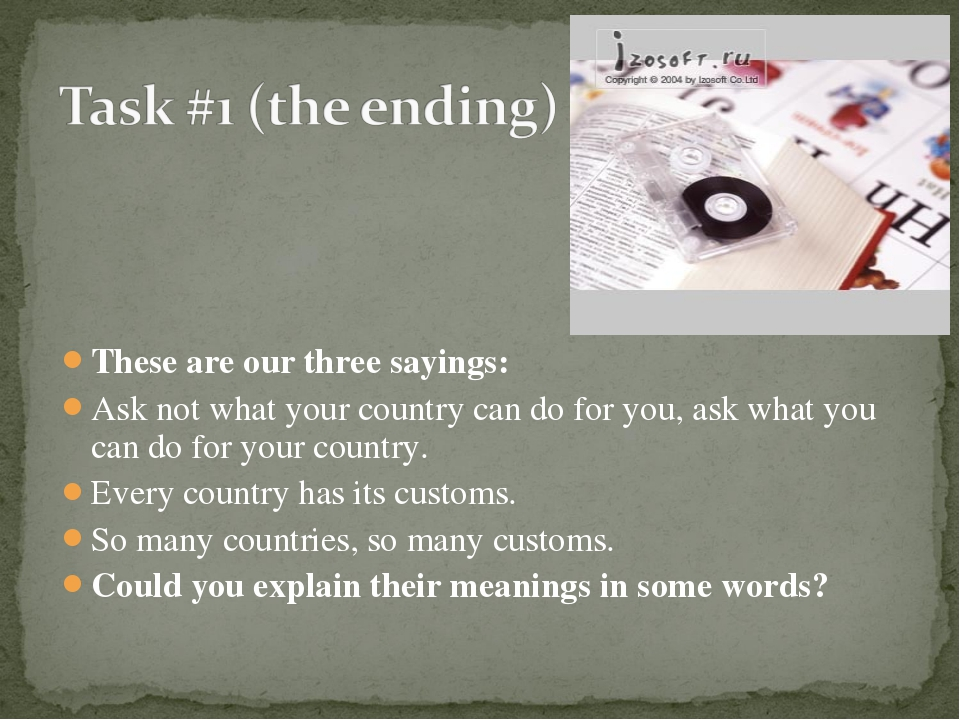 These are our three sayings: Ask not what your country can do for you, ask wh...