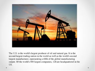 The U.S. is the world's largest producer of oil and natural gas. It is the se