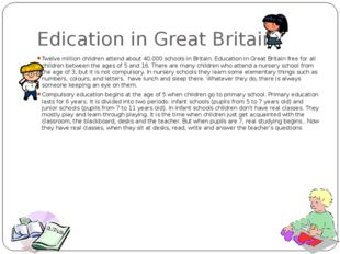 Edication in Great Britain Twelve million children attend about 40.000 school