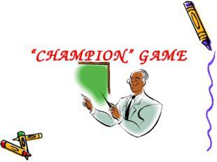 """CHAMPION"" GAME"