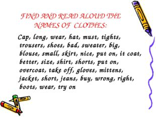 FIND AND READ ALOUD THE NAMES OF CLOTHES: Cap, long, wear, hat, must, tights,