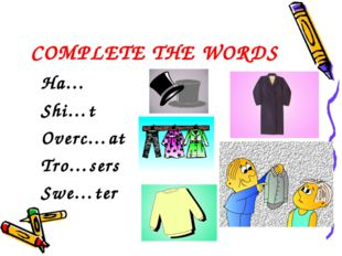 COMPLETE THE WORDS Ha… Shi…t Overc…at Tro…sers Swe…ter