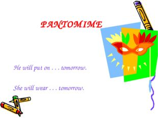 PANTOMIME He will put on . . . tomorrow. She will wear . . . tomorrow.
