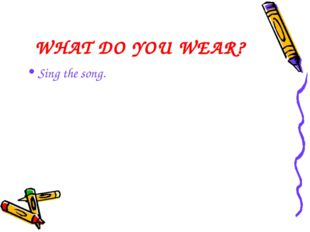 WHAT DO YOU WEAR? Sing the song.