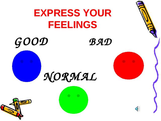 EXPRESS YOUR FEELINGS GOOD BAD NORMAL