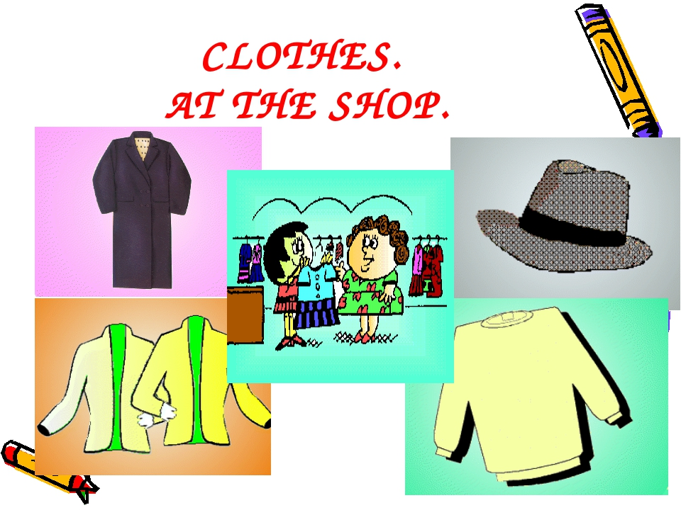 CLOTHES. AT THE SHOP.