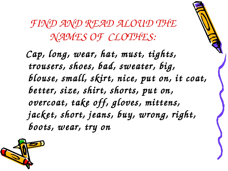 FIND AND READ ALOUD THE NAMES OF CLOTHES: Cap, long, wear, hat, must, tights,...