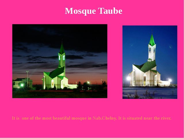 It is one of the most beautiful mosque in Nab.Chelny. It is situated near the...