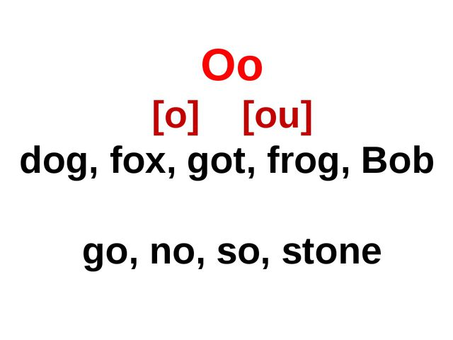 Oo [o] [ou] dog, fox, got, frog, Bob go, no, so, stone