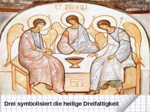 Drei symbolisiert die heilige Dreifaltigkeit