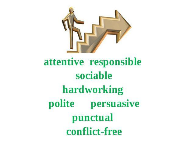 attentive responsible sociable hardworking polite persuasive punctual conflic...