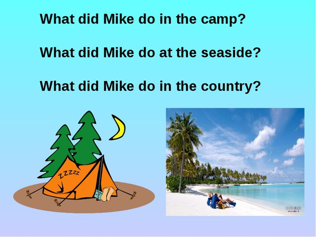 What did Mike do in the camp? What did Mike do at the seaside? What did Mike...