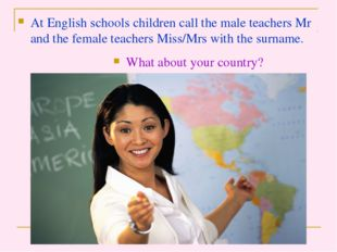 At English schools children call the male teachers Mr and the female teachers