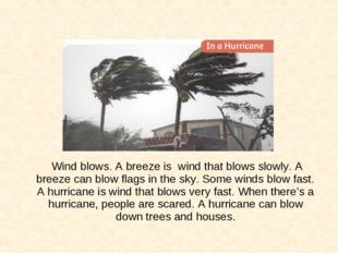 Wind blows. A breeze is wind that blows slowly. A breeze can blow flags in t