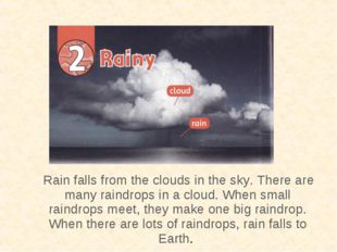 Rain falls from the clouds in the sky. There are many raindrops in a cloud.