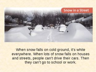 When snow falls on cold ground, it's white everywhere. When lots of snow fal