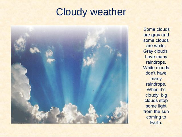 Cloudy weather Some clouds are gray and some clouds are white. Gray clouds ha...